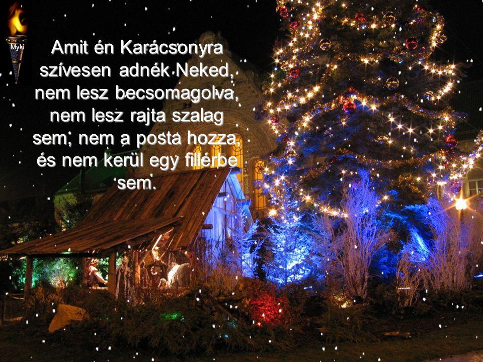 Amit én Karácsonyra szívesen adnék Neked, nem lesz becsomagolva, nem lesz rajta szalag sem, nem a posta hozza, és nem kerül egy fillérbe sem.