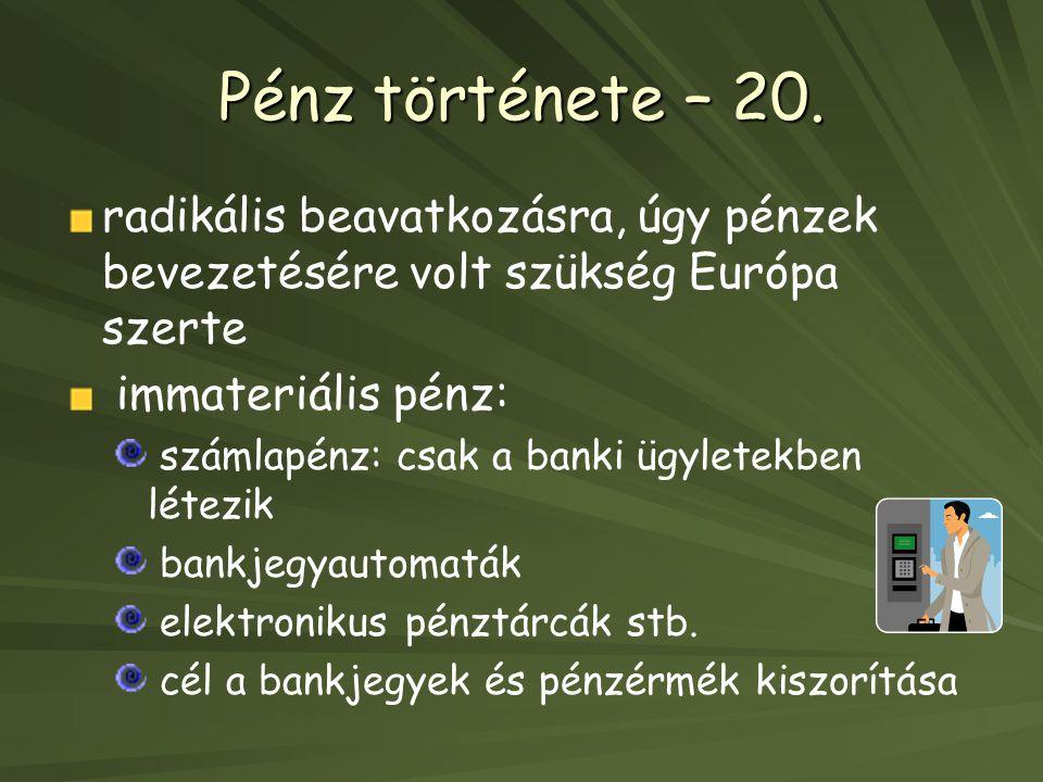Pénz története – 20. radikális beavatkozásra, úgy pénzek bevezetésére volt szükség Európa szerte. immateriális pénz: