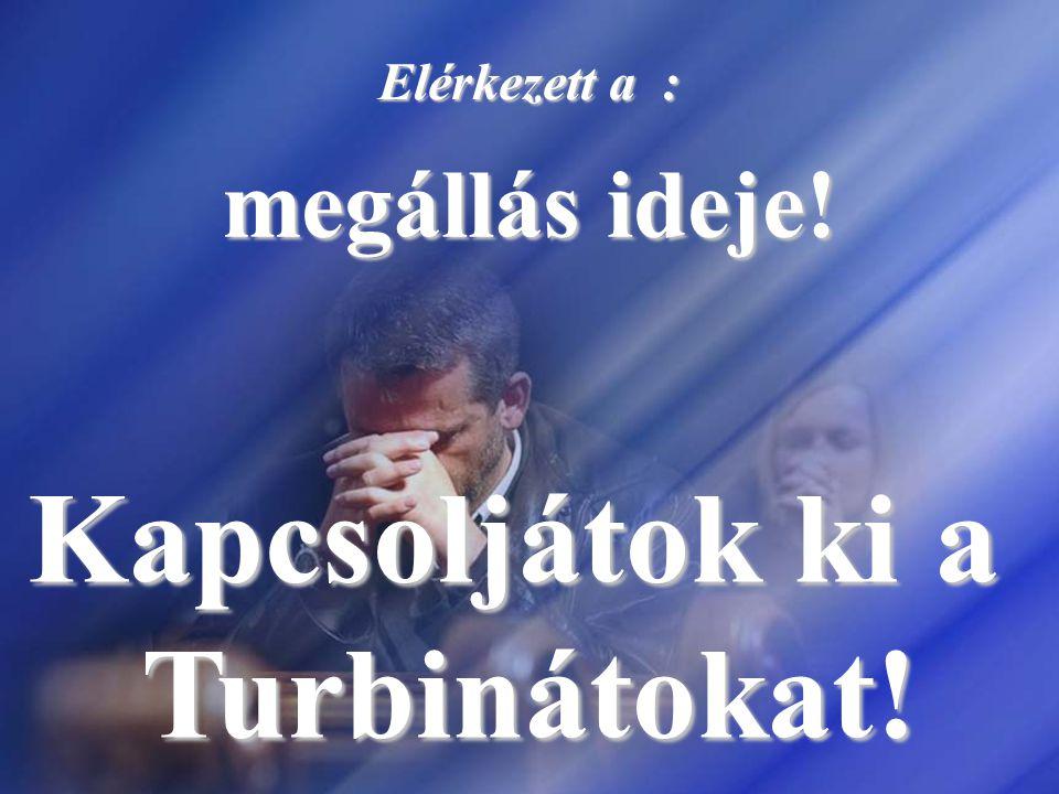 Kapcsoljátok ki a Turbinátokat!