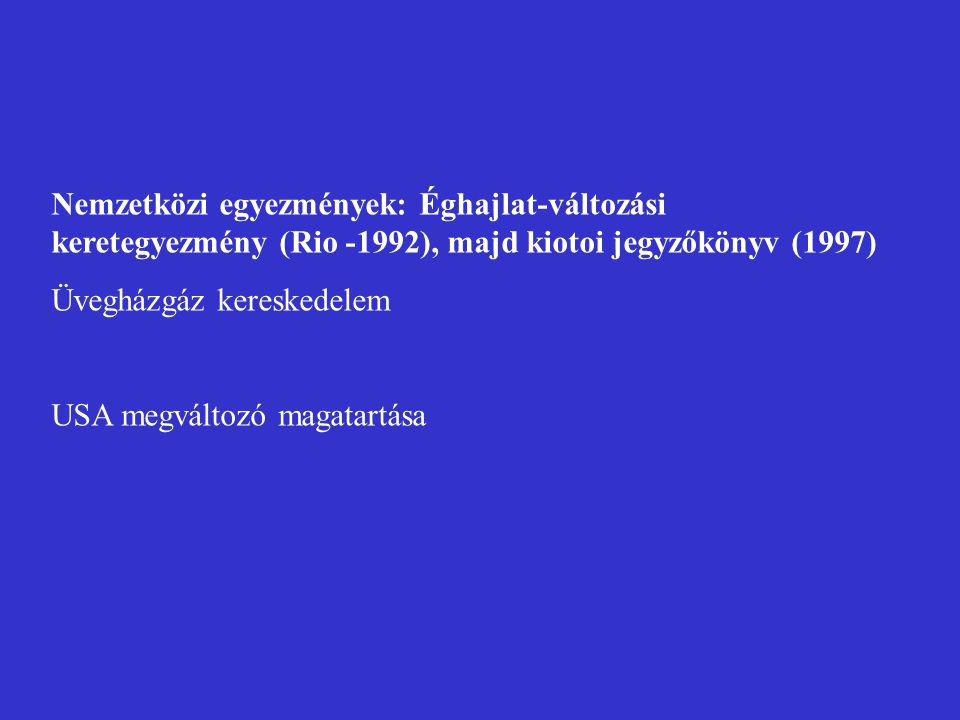 Nemzetközi egyezmények: Éghajlat-változási keretegyezmény (Rio -1992), majd kiotoi jegyzőkönyv (1997)