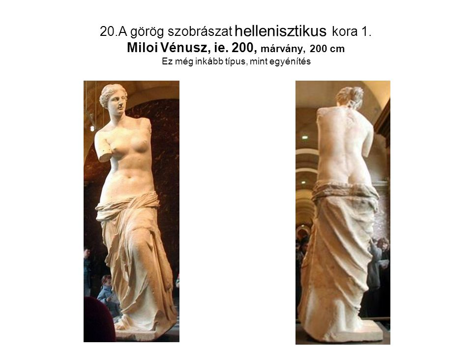 20. A görög szobrászat hellenisztikus kora 1. Miloi Vénusz, ie