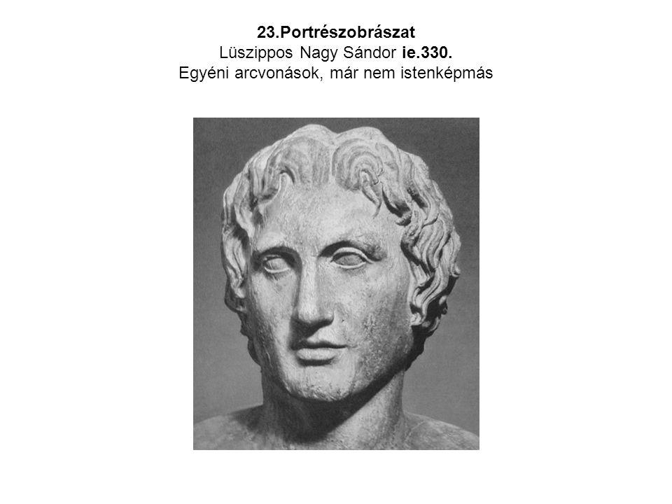23. Portrészobrászat Lüszippos Nagy Sándor ie. 330
