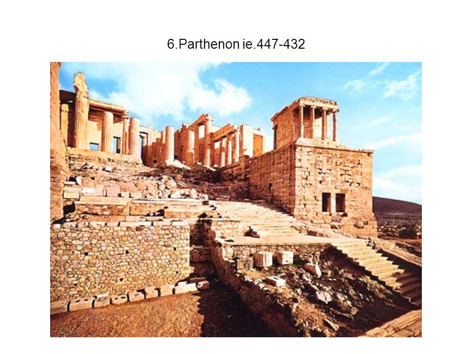 6.Parthenon ie.447-432 Benne Pheidiász 12 m magas Athene szobra fából, aranyozott, elefántcsont és drágakő berakású.