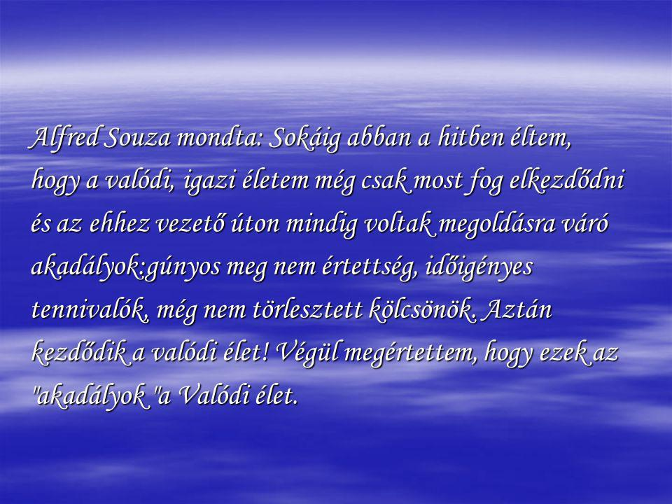 Alfred Souza mondta: Sokáig abban a hitben éltem,
