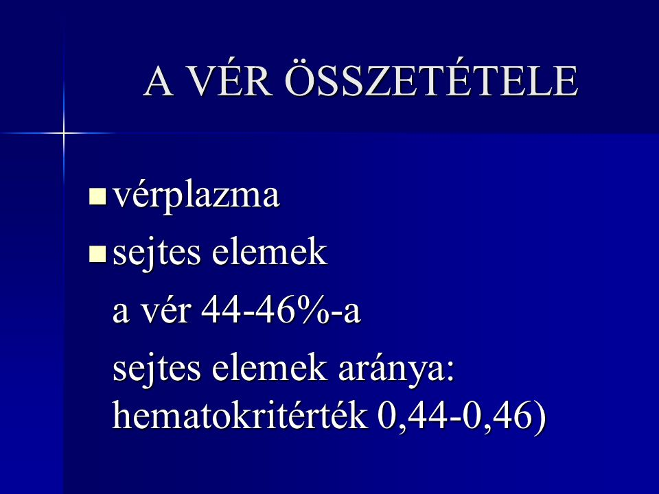 A VÉR ÖSSZETÉTELE vérplazma sejtes elemek a vér 44-46%-a