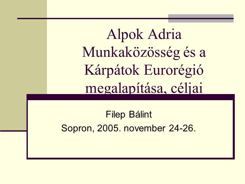 Alpok Adria Munkaközösség és a Kárpátok Eurorégió megalapítása, céljai