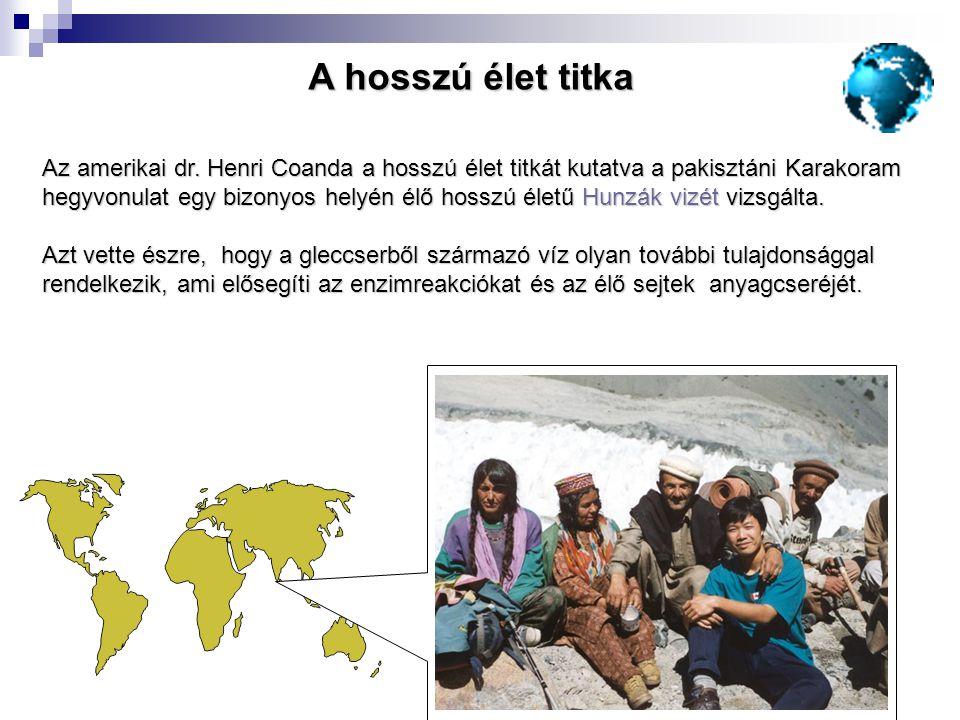 A hosszú élet titka Az amerikai dr. Henri Coanda a hosszú élet titkát kutatva a pakisztáni Karakoram.