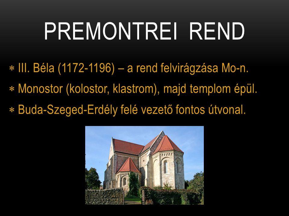 Premontrei rend III. Béla (1172-1196) – a rend felvirágzása Mo-n.