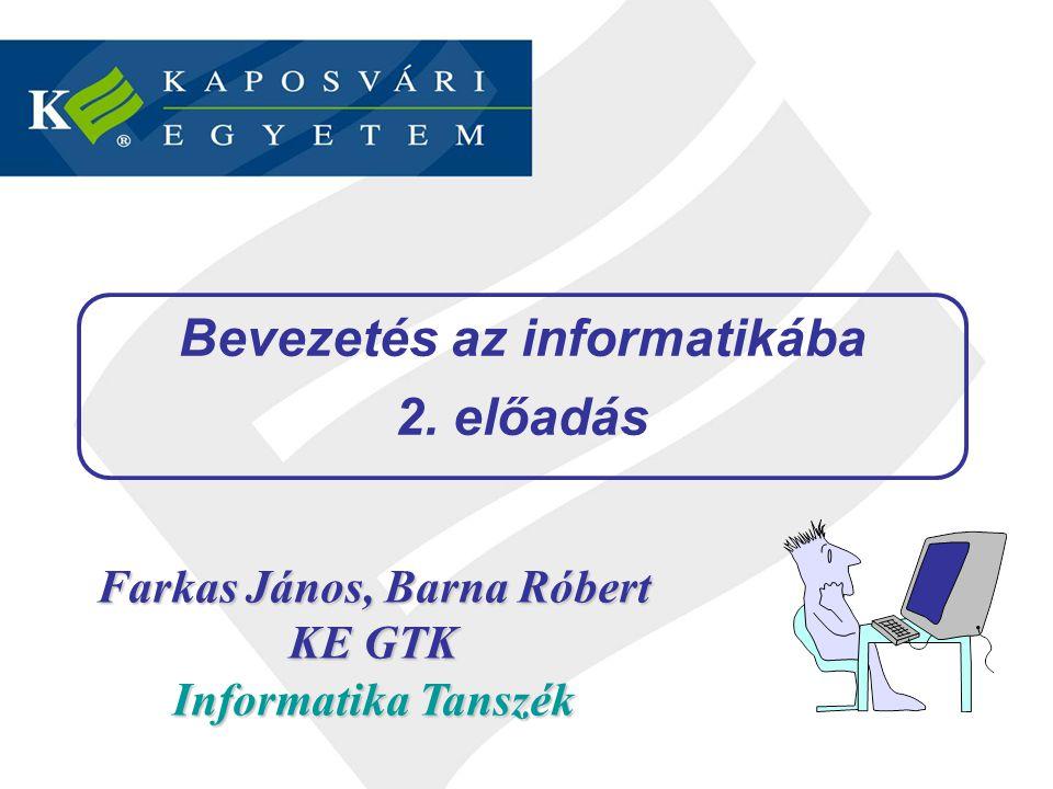 Bevezetés az informatikába Farkas János, Barna Róbert