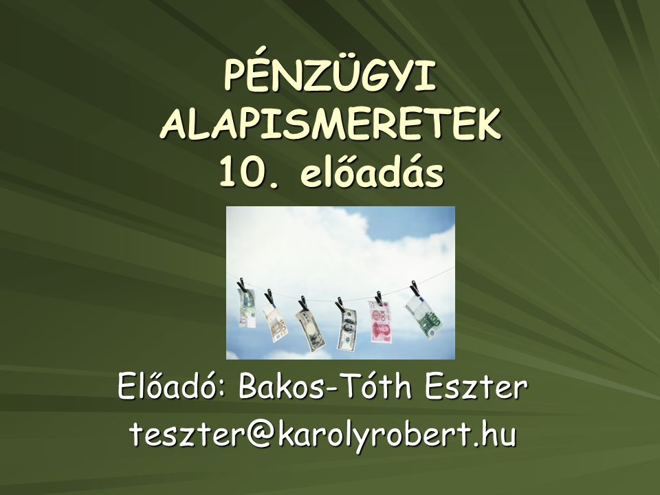 PÉNZÜGYI ALAPISMERETEK 10. előadás