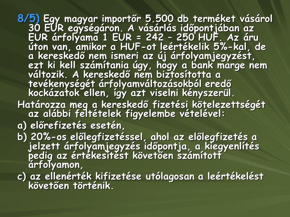 8/5) Egy magyar importőr 5. 500 db terméket vásárol 30 EUR egységáron