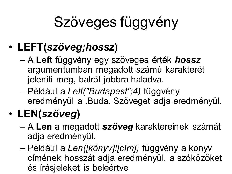 Szöveges függvény LEFT(szöveg;hossz) LEN(szöveg)