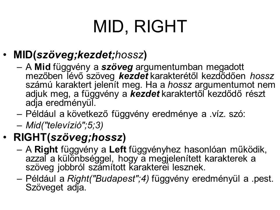 MID, RIGHT MID(szöveg;kezdet;hossz) RIGHT(szöveg;hossz)