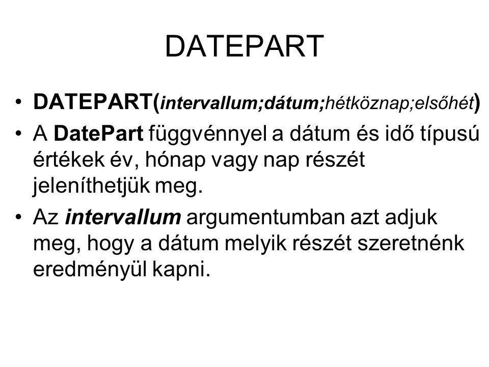 DATEPART DATEPART(intervallum;dátum;hétköznap;elsőhét)