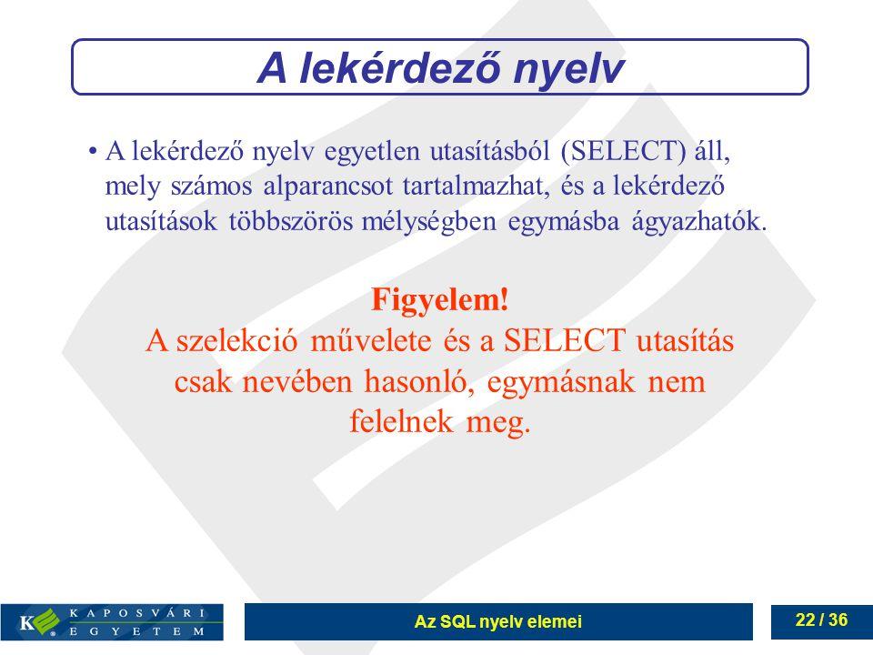 A lekérdező nyelv Figyelem! A szelekció művelete és a SELECT utasítás