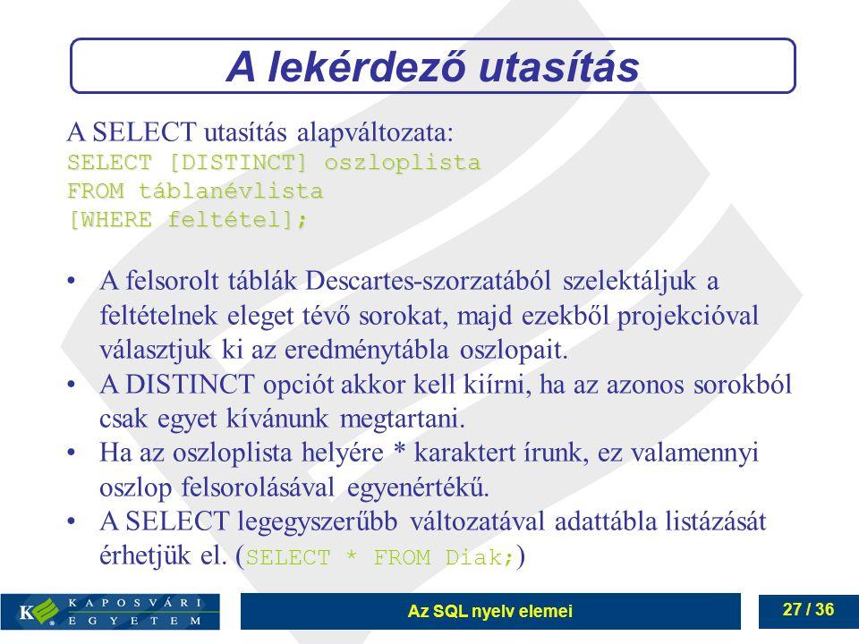A lekérdező utasítás A SELECT utasítás alapváltozata: