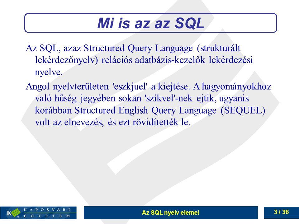 Mi is az az SQL Az SQL, azaz Structured Query Language (strukturált lekérdezőnyelv) relációs adatbázis-kezelők lekérdezési nyelve.