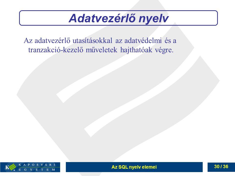 Adatvezérlő nyelv Az adatvezérlő utasításokkal az adatvédelmi és a tranzakció-kezelő műveletek hajthatóak végre.
