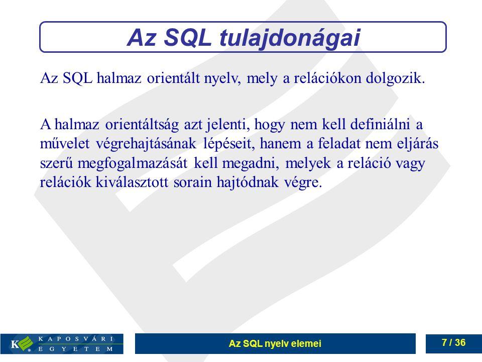 Az SQL tulajdonágai Az SQL halmaz orientált nyelv, mely a relációkon dolgozik.