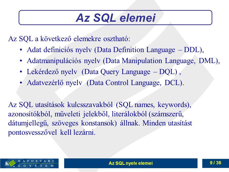 Az SQL elemei Az SQL a következő elemekre osztható: