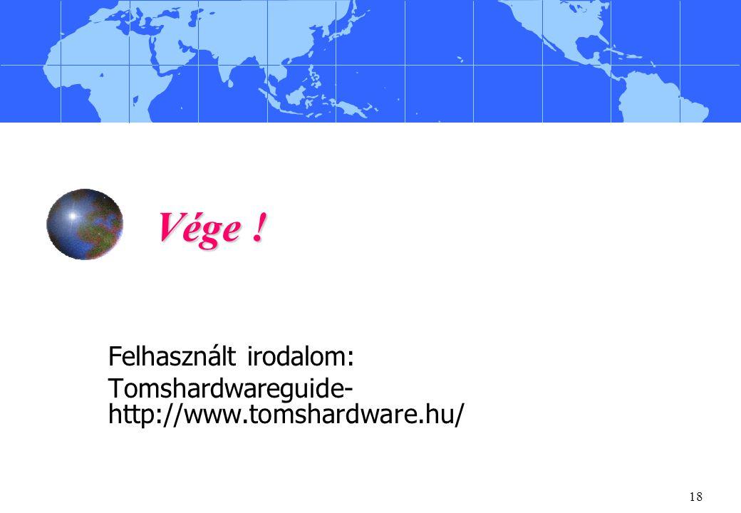 Felhasznált irodalom: Tomshardwareguide- http://www.tomshardware.hu/
