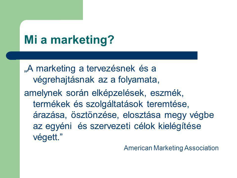 """Mi a marketing """"A marketing a tervezésnek és a végrehajtásnak az a folyamata,"""