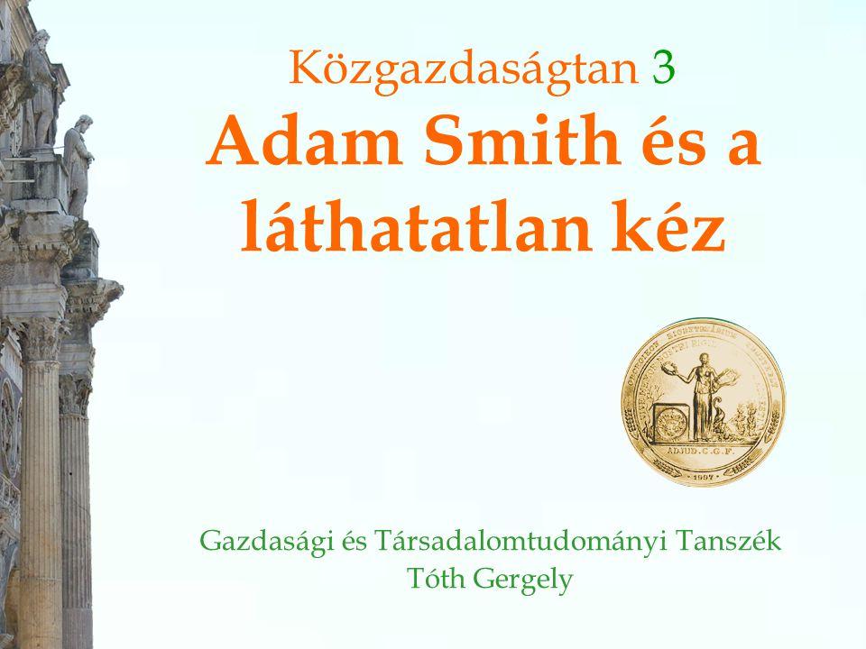 Közgazdaságtan 3 Adam Smith és a láthatatlan kéz