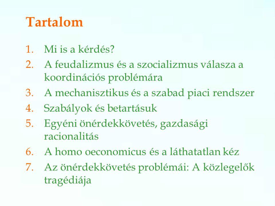 Tartalom Mi is a kérdés A feudalizmus és a szocializmus válasza a koordinációs problémára. A mechanisztikus és a szabad piaci rendszer.