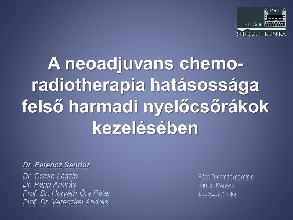 A neoadjuvans chemo-radiotherapia hatásossága felső harmadi nyelőcsőrákok kezelésében