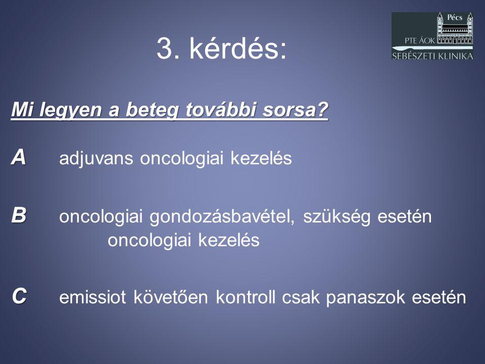 3. kérdés: A adjuvans oncologiai kezelés