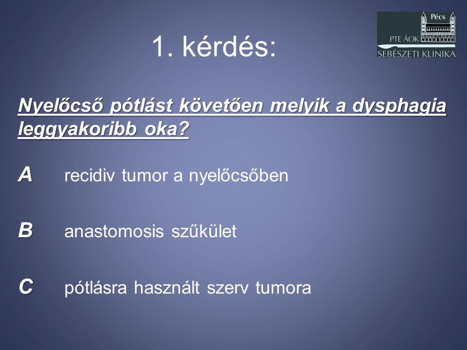1. kérdés: A recidiv tumor a nyelőcsőben B anastomosis szűkület