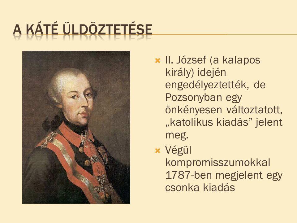 """A Káté üldöztetése II. József (a kalapos király) idején engedélyeztették, de Pozsonyban egy önkényesen változtatott, """"katolikus kiadás jelent meg."""