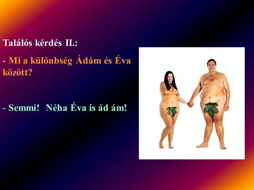 Találós kérdés II.: Mi a különbség Ádám és Éva között Semmi! Néha Éva is ád ám!