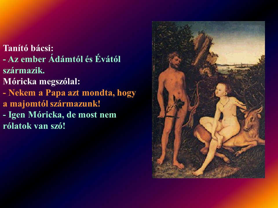 Tanító bácsi: - Az ember Ádámtól és Évától származik