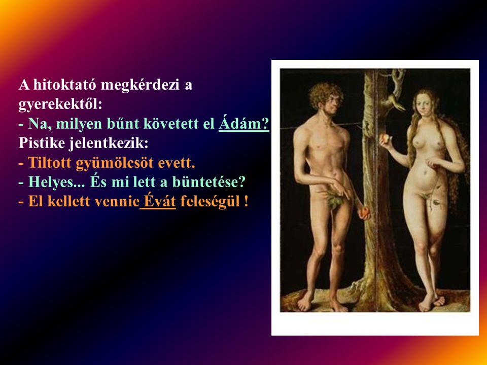 A hitoktató megkérdezi a gyerekektől: - Na, milyen bűnt követett el Ádám.