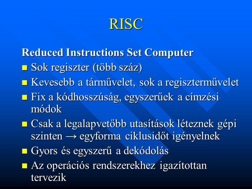 RISC Reduced Instructions Set Computer Sok regiszter (több száz)