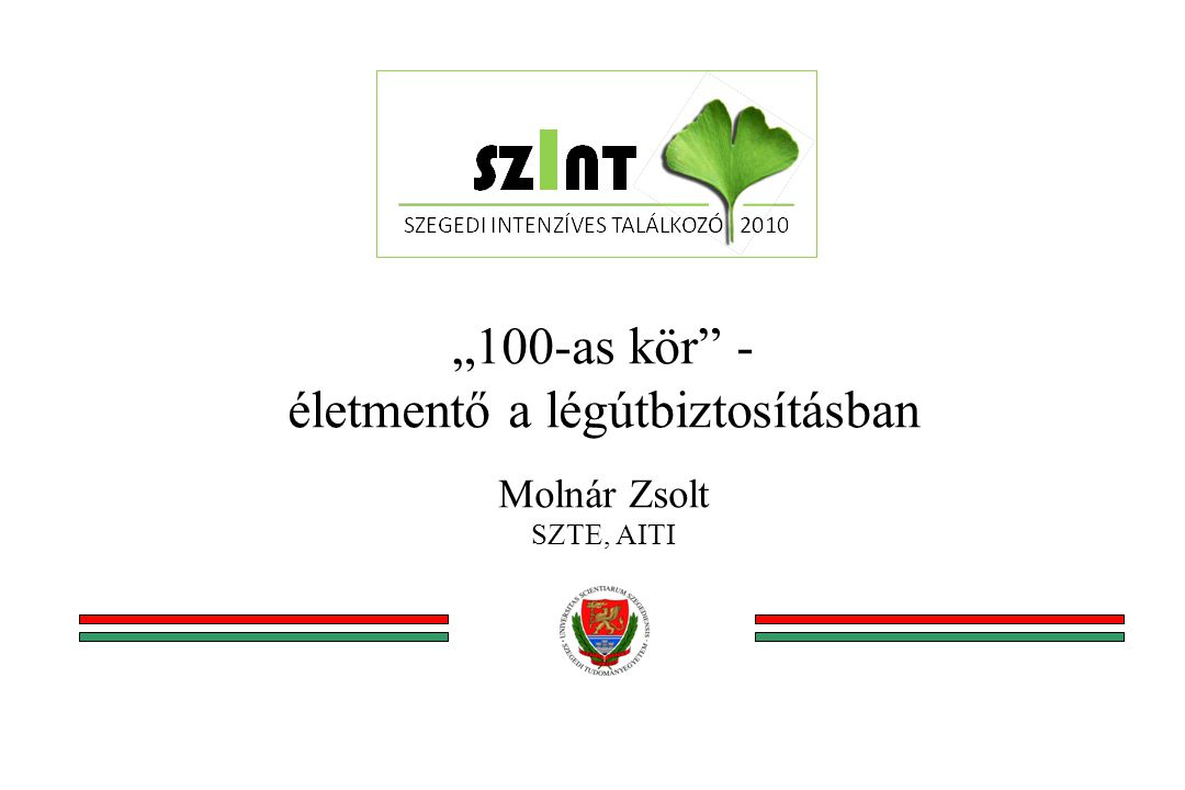 """""""100-as kör - életmentő a légútbiztosításban Molnár Zsolt SZTE, AITI"""