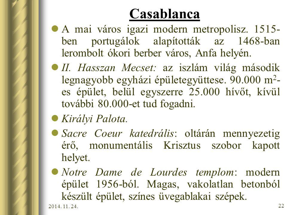 Casablanca A mai város igazi modern metropolisz. 1515-ben portugálok alapították az 1468-ban lerombolt ókori berber város, Anfa helyén.
