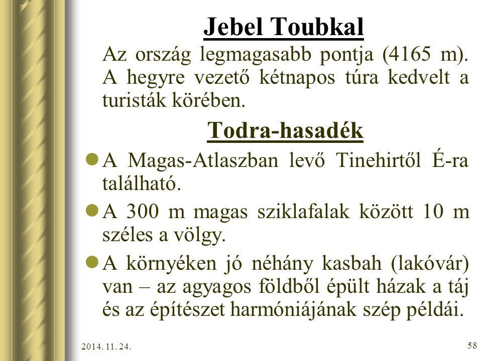 Jebel Toubkal Az ország legmagasabb pontja (4165 m). A hegyre vezető kétnapos túra kedvelt a turisták körében.