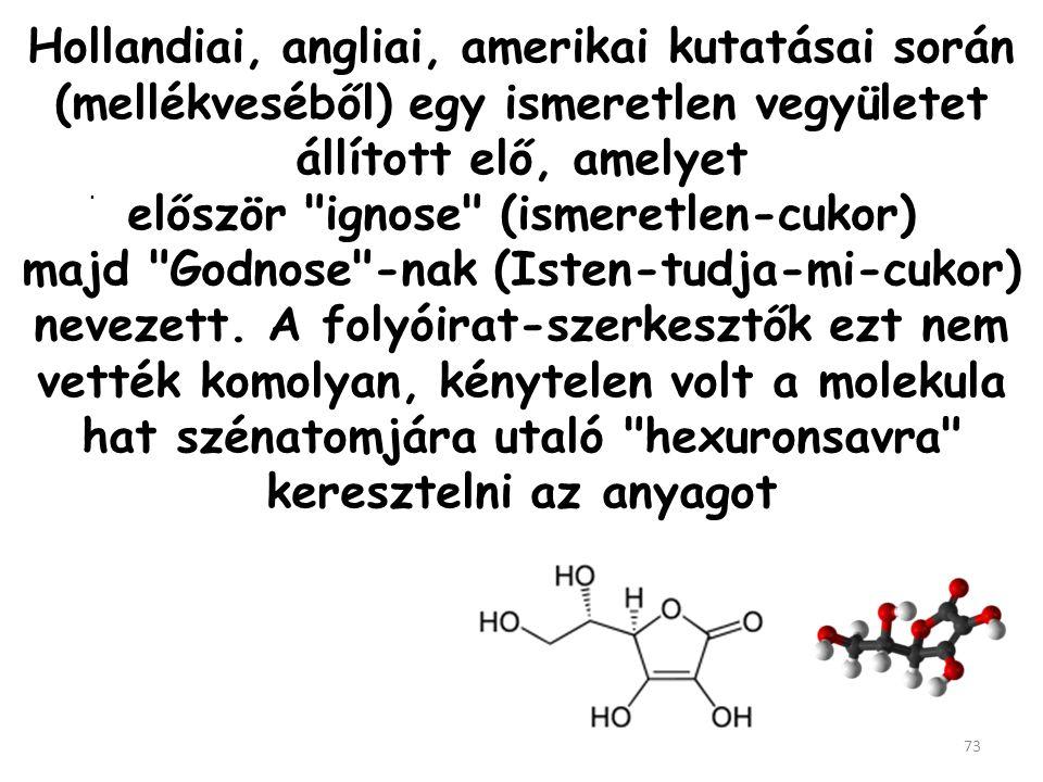 Hollandiai, angliai, amerikai kutatásai során (mellékveséből) egy ismeretlen vegyületet állított elő, amelyet először ignose (ismeretlen-cukor) majd Godnose -nak (Isten-tudja-mi-cukor) nevezett. A folyóirat-szerkesztők ezt nem vették komolyan, kénytelen volt a molekula hat szénatomjára utaló hexuronsavra keresztelni az anyagot