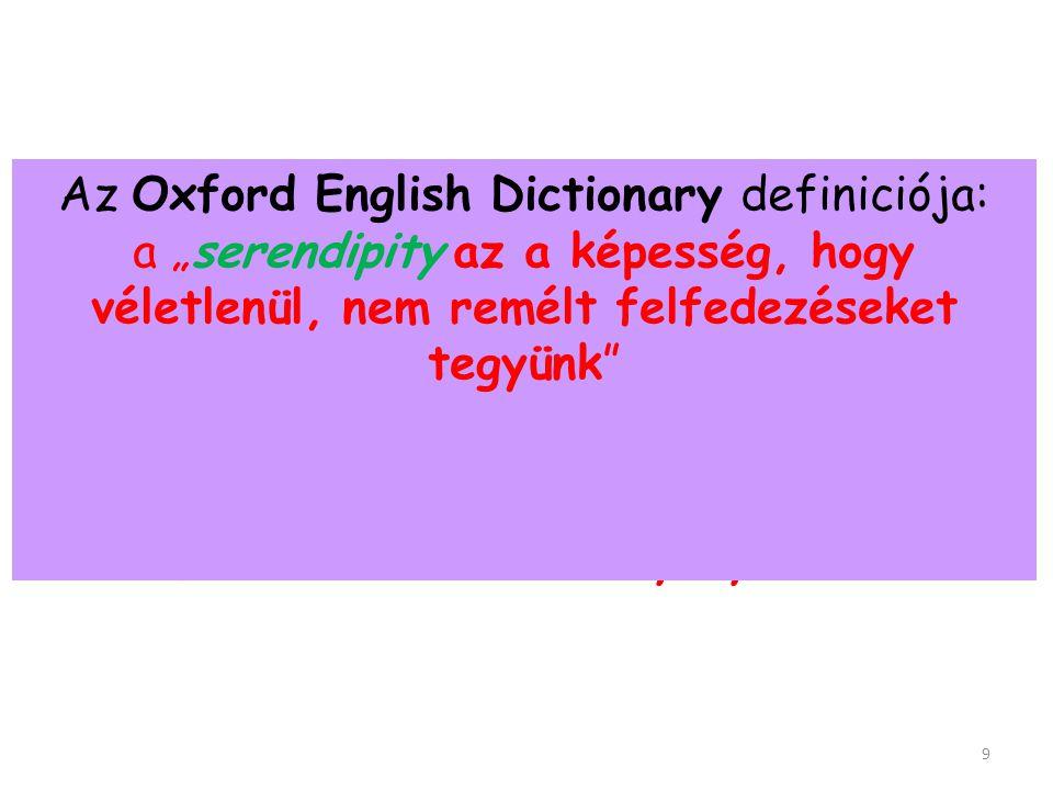 """Az Oxford English Dictionary definiciója: a """"serendipity az a képesség, hogy véletlenül, nem remélt felfedezéseket tegyünk"""