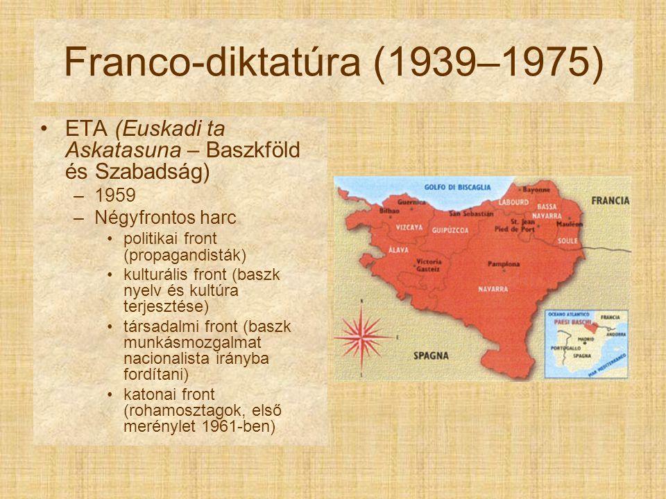 Franco-diktatúra (1939–1975) ETA (Euskadi ta Askatasuna – Baszkföld és Szabadság) 1959. Négyfrontos harc.