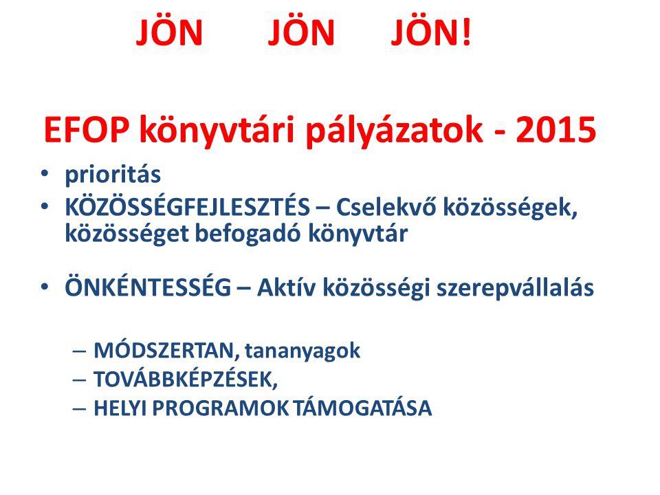 JÖN JÖN JÖN! EFOP könyvtári pályázatok - 2015