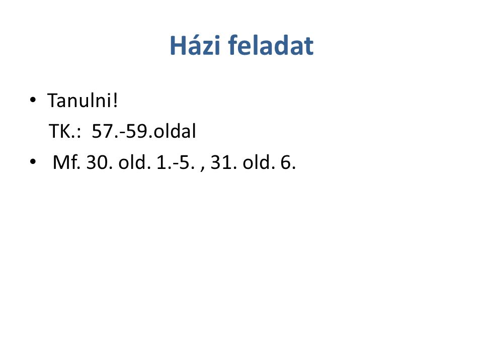 Házi feladat Tanulni! TK.: 57.-59.oldal
