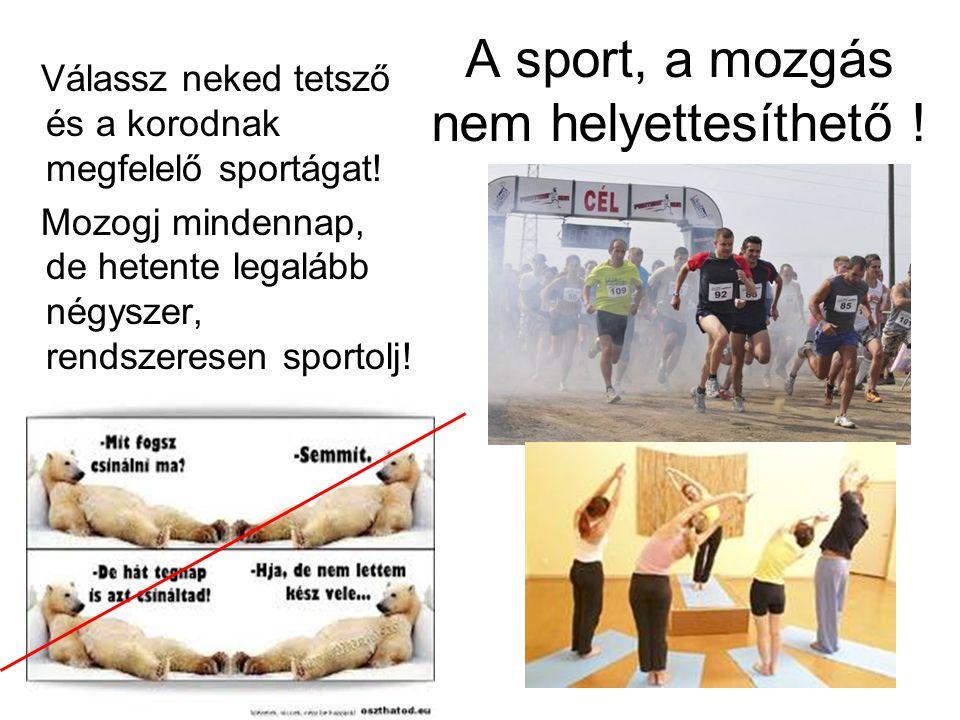 A sport, a mozgás nem helyettesíthető !