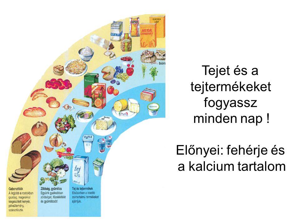 Tejet és a tejtermékeket fogyassz minden nap ! Előnyei: fehérje és a kalcium tartalom