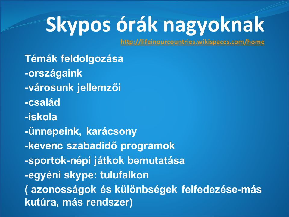 Skypos órák nagyoknak http://lifeinourcountries.wikispaces.com/home