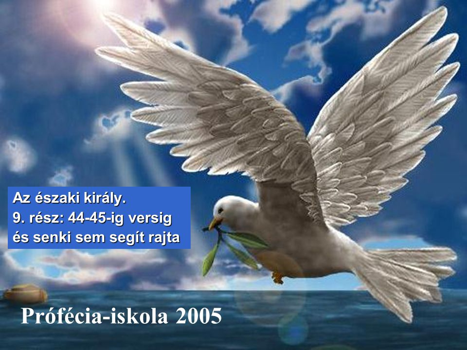 Prófécia-iskola 2005 Az északi király. 9. rész: 44-45-ig versig