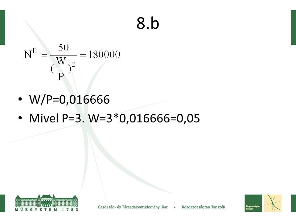 8.b W/P=0,016666 Mivel P=3. W=3*0,016666=0,05
