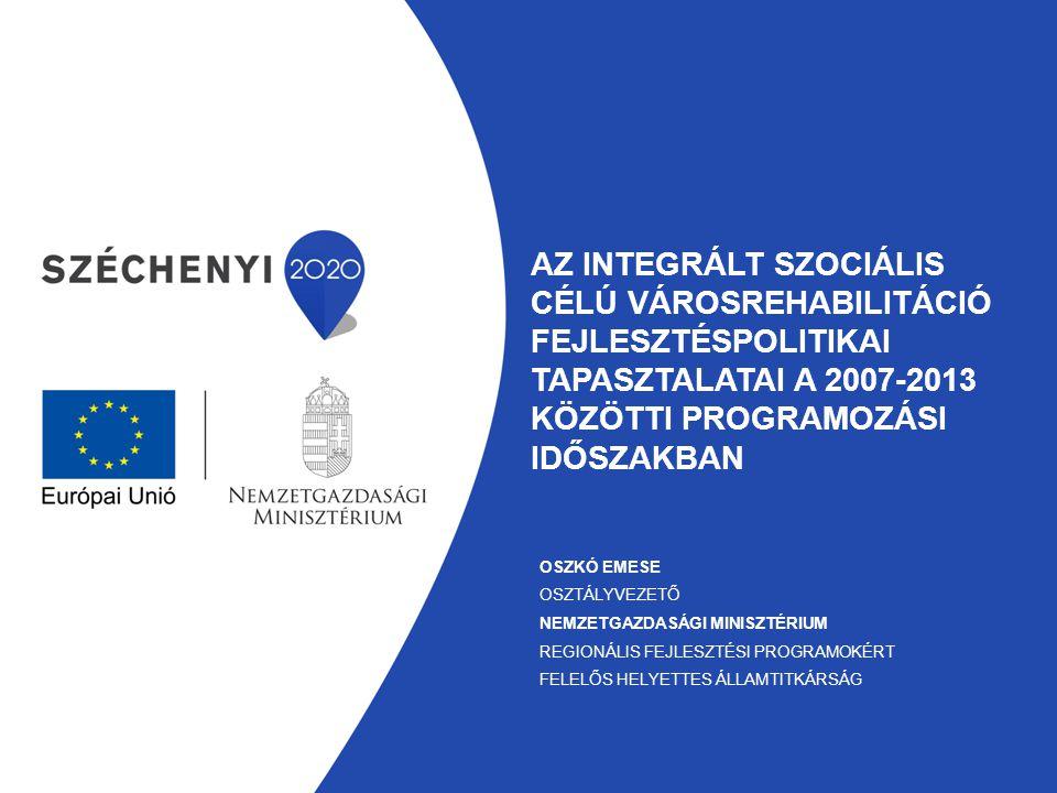 Az integrált Szociális célú városrehabilitáció fejlesztéspolitiKAI tapasztalatai a 2007-2013 közötti programozási időszakban